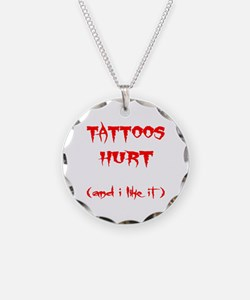 Tattoos Hurt (And I Like It) Necklace