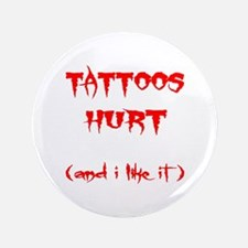 "Tattoos Hurt (And I Like It) 3.5"" Button"