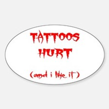 Tattoos Hurt (And I Like It) Decal