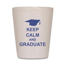 Keep Calm and Graduate Shot Glass
