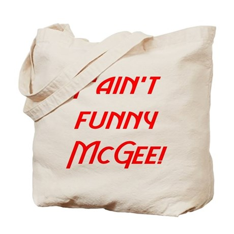 T'ain't funny McGee! Tote Bag