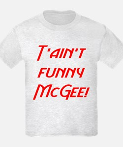 T'ain't funny McGee! T-Shirt