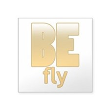 "Be Fly Square Sticker 3"" x 3"""