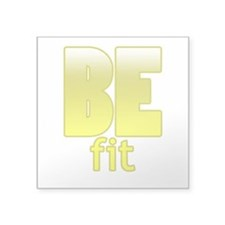 "Be Fit Square Sticker 3"" x 3"""