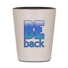 Be Back Shot Glass