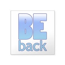 "Be Back Square Sticker 3"" x 3"""
