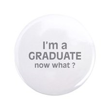 """I'm a Graduate. Now What ? 3.5"""" Button"""