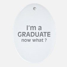 I'm a Graduate. Now What ? Ornament (Oval)