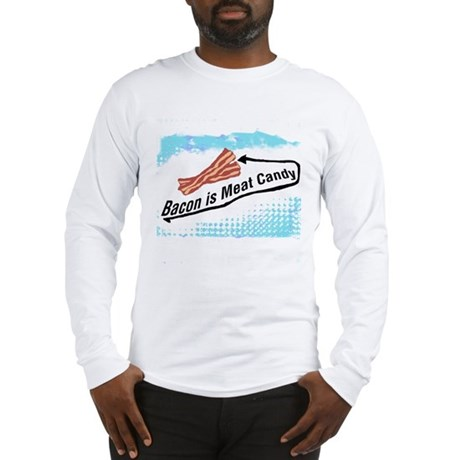 Bacon is Meat Candy 2 Long Sleeve T-Shirt