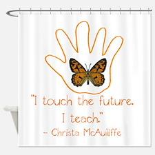 I Touch The Future. I Teach. Shower Curtain