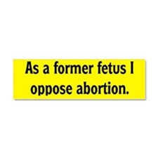 Former Fetus Oppose Abortion Car Magnet 10 x 3
