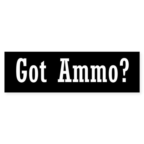 Got Ammo? Sticker (Bumper)