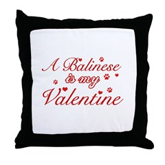 A Balinese is my valentines Throw Pillow
