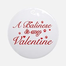 A Balinese is my valentines Ornament (Round)