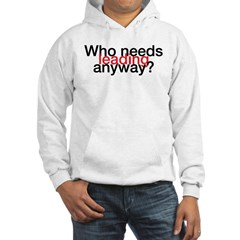 Who Needs Leading Anyway? Hoodie