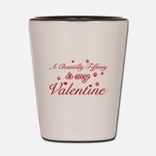 A Chantilly Tiffany is my valentine Shot Glass