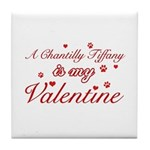 A Chantilly Tiffany is my valentine Tile Coaster
