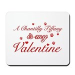 A Chantilly Tiffany is my valentine Mousepad