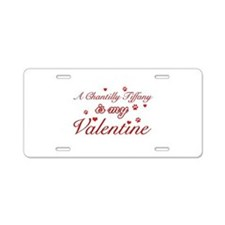A Chantilly Tiffany is my valentine Aluminum Licen