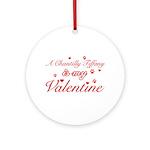 A Chantilly Tiffany is my valentine Ornament (Roun