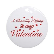 A Chantilly Tiffany is my valentine Ornament (Roun