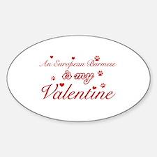 An European Burmes is my Valentine Sticker (Oval)