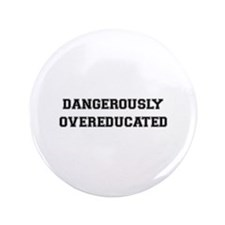 "Dangerously Overeducated 3.5"" Button"