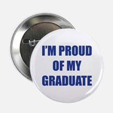 """I'm proud of my graduate 2.25"""" Button"""