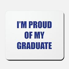 I'm proud of my graduate Mousepad