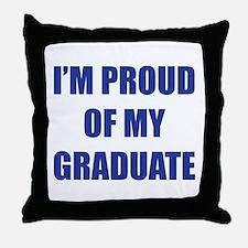 I'm proud of my graduate Throw Pillow
