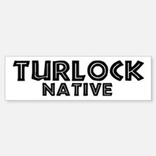 Turlock Native Bumper Bumper Bumper Sticker