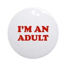 I'm an Adult Ornament (Round)