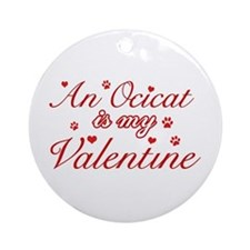An Ocicat is my Valentine Ornament (Round)
