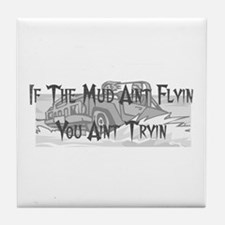 If The Mud Ain't Flyin You Ain't Tryin Truck Tile