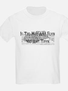 If The Mud Ain't Flyin You Ain't Tryin Truck T-Shirt