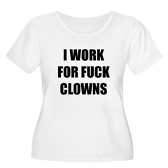 I work for F Clowns T-Shirt
