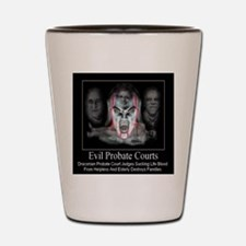 Evil Probate Courts Shot Glass
