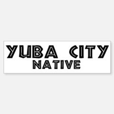 Yuba City Native Bumper Bumper Bumper Sticker