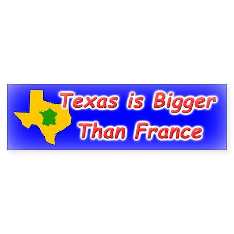 Texas is Bigger Than France Bumper Sticker