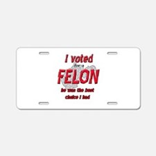 Voted for a FELON Aluminum License Plate