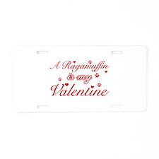 A Ragamuffin is my valentine Aluminum License Plat