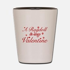 A Ragdoll is my valentine Shot Glass