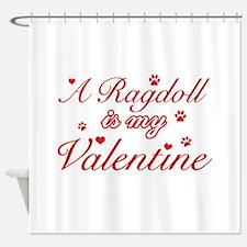 A Ragdoll is my valentine Shower Curtain