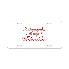 A Singapura is my valentine Aluminum License Plate