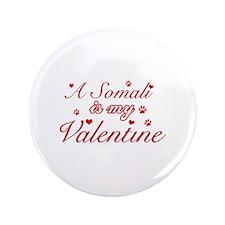 "A Somali is my valentine 3.5"" Button"