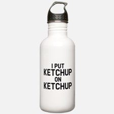 I Put Ketchup On Ketchup Water Bottle