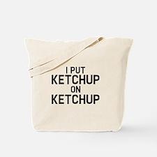 I Put Ketchup On Ketchup Tote Bag