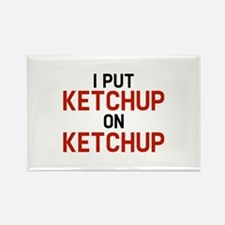 I Put Ketchup On Ketchup Rectangle Magnet