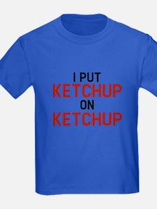 I Put Ketchup On Ketchup T