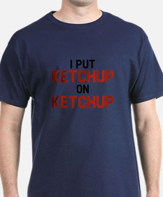 I Put Ketchup On Ketchup T-Shirt